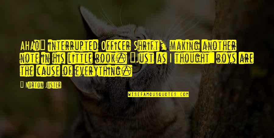 """Making The Best Out Of Everything Quotes By Norton Juster: AHA!"""" interrupted Officer Shrift, making another note in"""