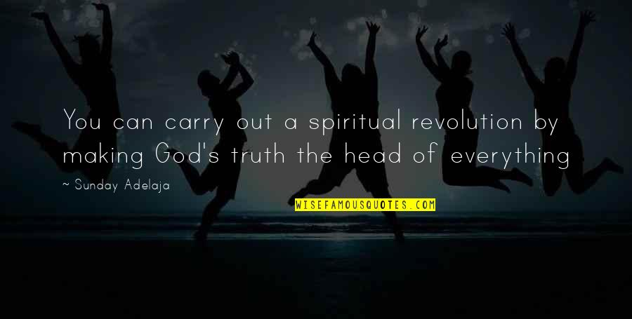 Making The Best Out Of Everything Quotes By Sunday Adelaja: You can carry out a spiritual revolution by