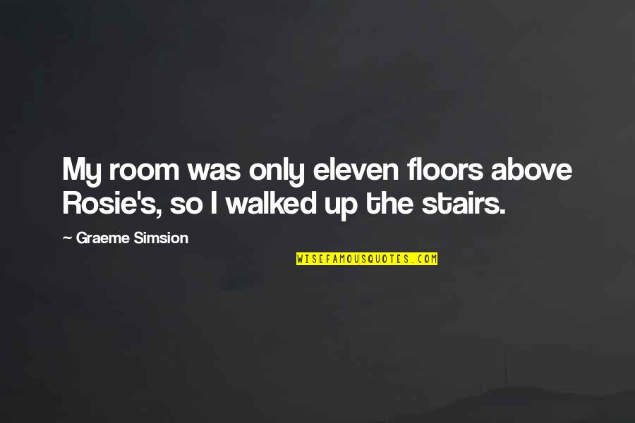 Making The Right Decision Tumblr Quotes By Graeme Simsion: My room was only eleven floors above Rosie's,