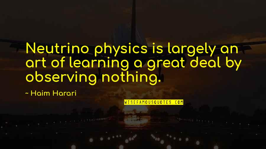 Making The Right Decision Tumblr Quotes By Haim Harari: Neutrino physics is largely an art of learning