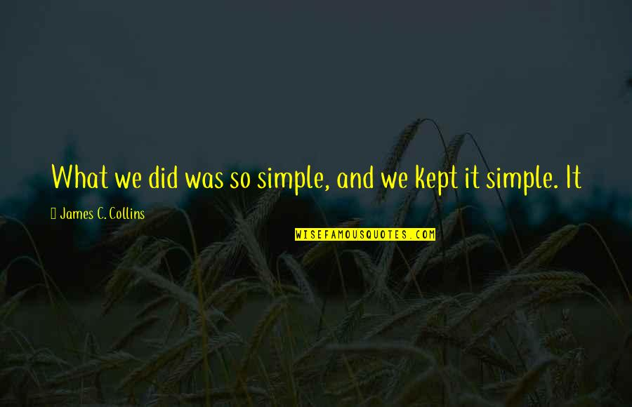 Making The Right Decision Tumblr Quotes By James C. Collins: What we did was so simple, and we