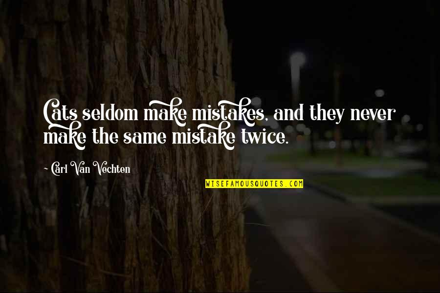 Making The Same Mistake Quotes By Carl Van Vechten: Cats seldom make mistakes, and they never make