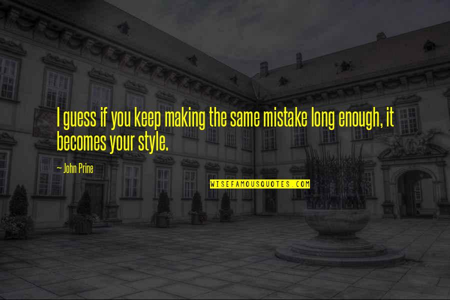 Making The Same Mistake Quotes By John Prine: I guess if you keep making the same