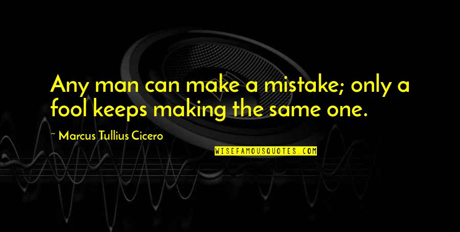 Making The Same Mistake Quotes By Marcus Tullius Cicero: Any man can make a mistake; only a