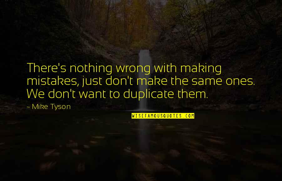 Making The Same Mistake Quotes By Mike Tyson: There's nothing wrong with making mistakes, just don't