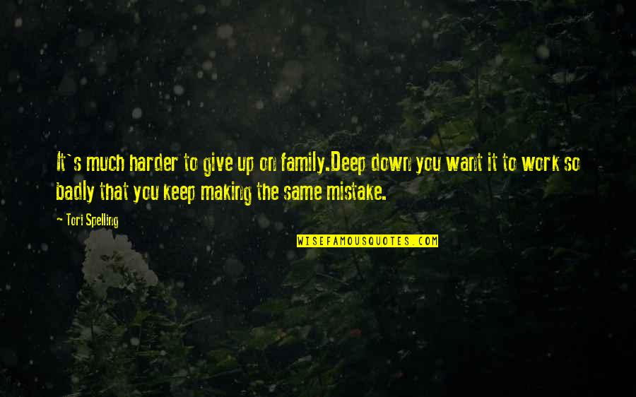 Making The Same Mistake Quotes By Tori Spelling: It's much harder to give up on family.Deep