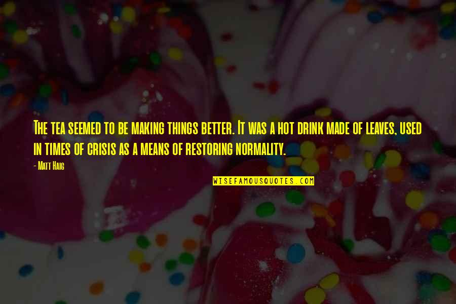 Making Things Better Quotes By Matt Haig: The tea seemed to be making things better.