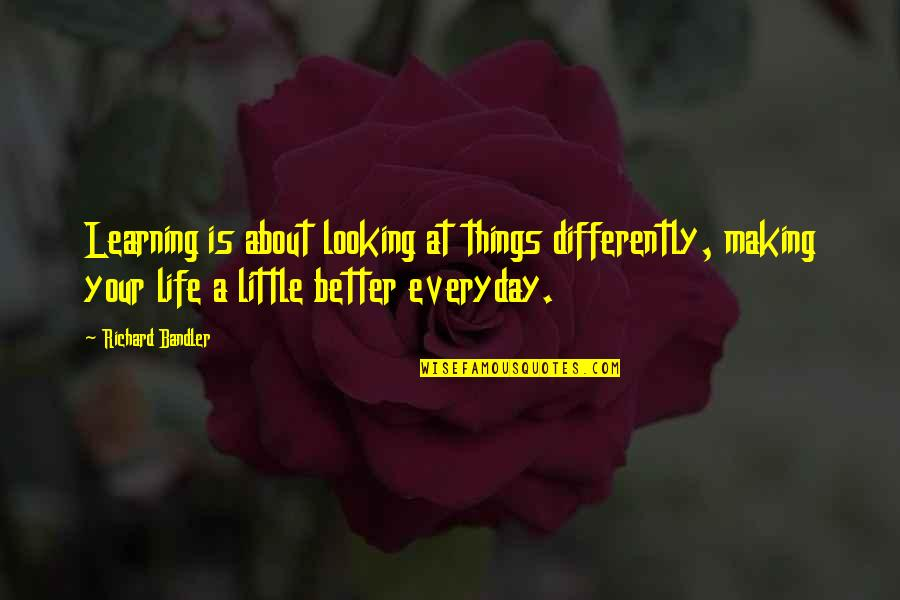 Making Things Better Quotes By Richard Bandler: Learning is about looking at things differently, making