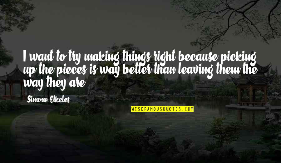 Making Things Better Quotes By Simone Elkeles: I want to try making things right because
