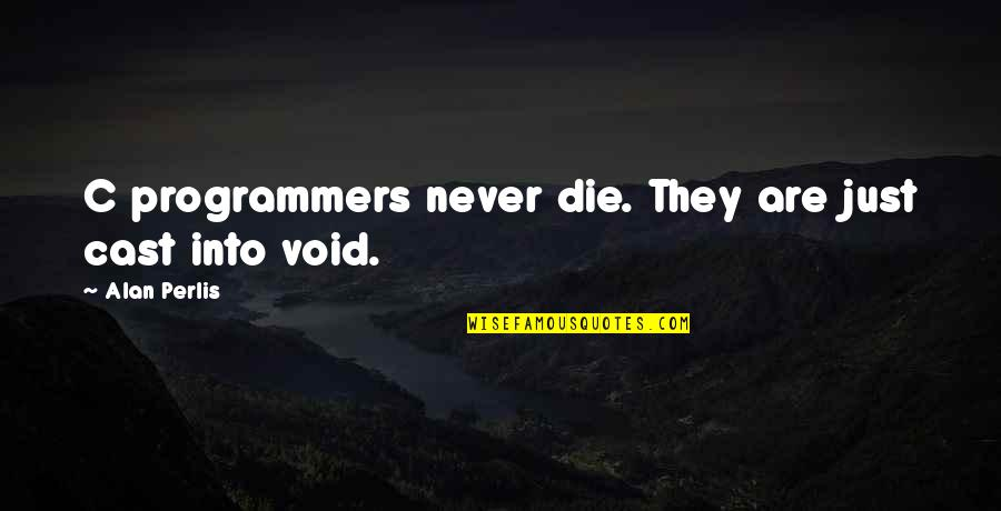 Making Time For What's Important Quotes By Alan Perlis: C programmers never die. They are just cast