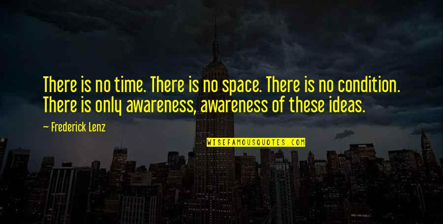 Making Time For What's Important Quotes By Frederick Lenz: There is no time. There is no space.