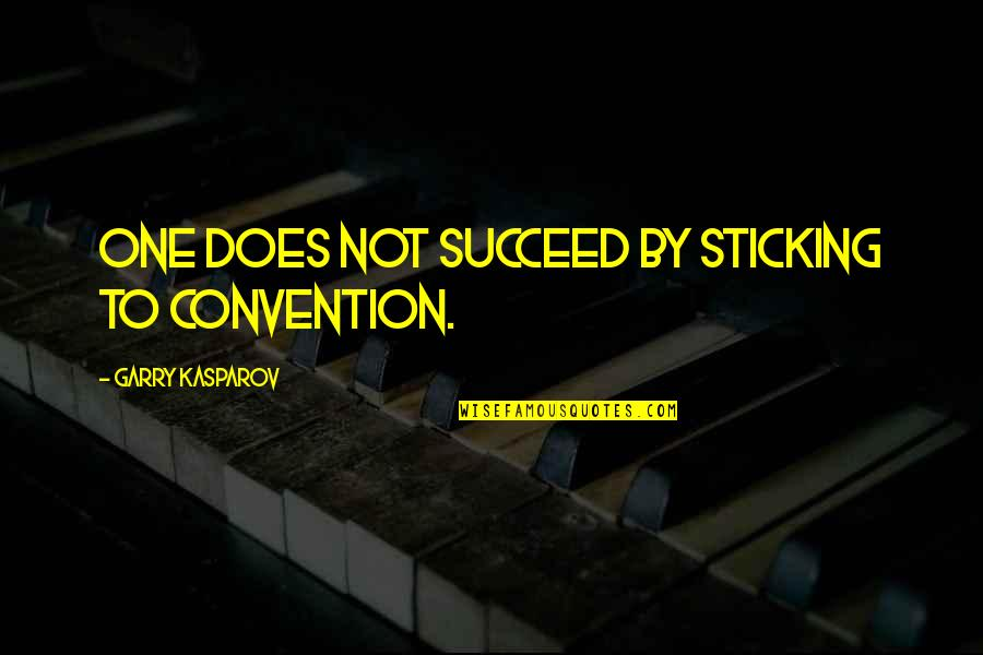 Making Time For What's Important Quotes By Garry Kasparov: One does not succeed by sticking to convention.