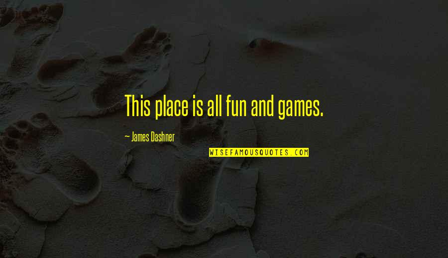 Making Time For What's Important Quotes By James Dashner: This place is all fun and games.