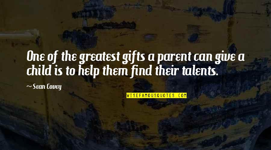Making Time For What's Important Quotes By Sean Covey: One of the greatest gifts a parent can