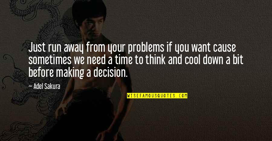 Making Time Quotes By Adel Sakura: Just run away from your problems if you