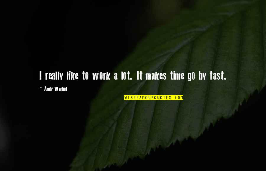 Making Time Quotes By Andy Warhol: I really like to work a lot. It