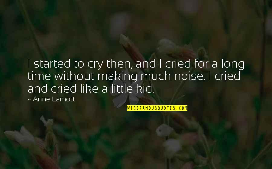 Making Time Quotes By Anne Lamott: I started to cry then, and I cried