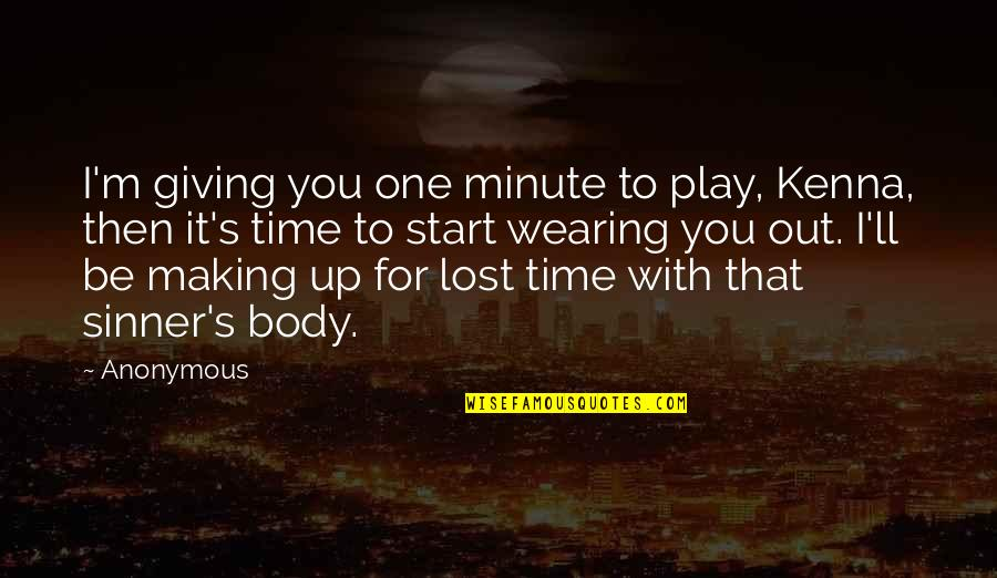Making Time Quotes By Anonymous: I'm giving you one minute to play, Kenna,