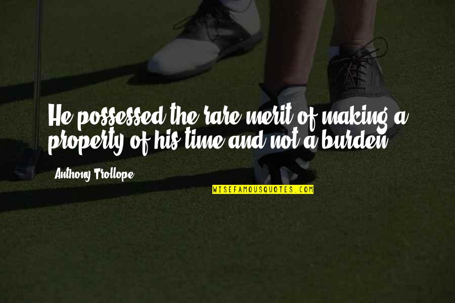 Making Time Quotes By Anthony Trollope: He possessed the rare merit of making a