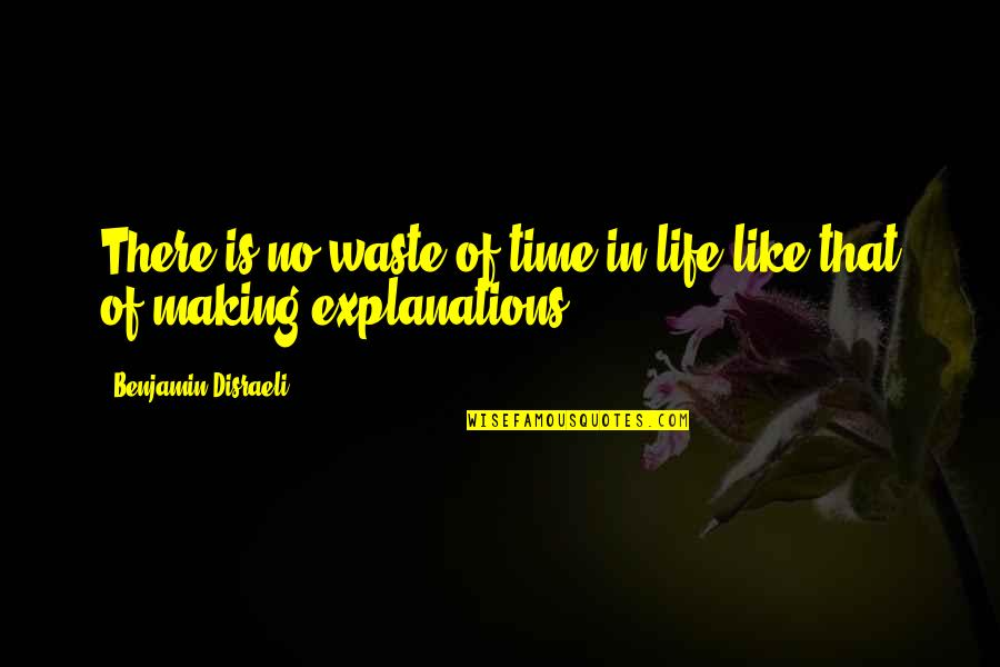 Making Time Quotes By Benjamin Disraeli: There is no waste of time in life