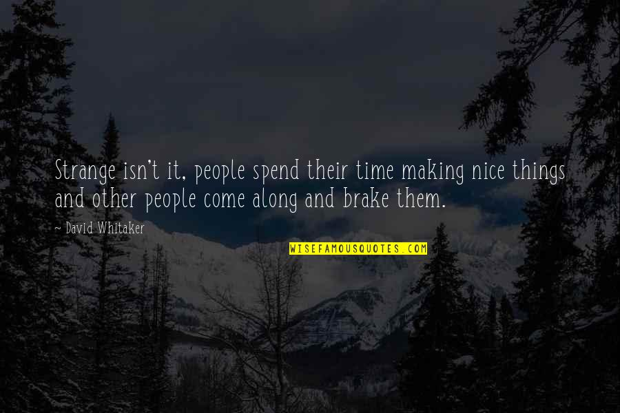 Making Time Quotes By David Whitaker: Strange isn't it, people spend their time making
