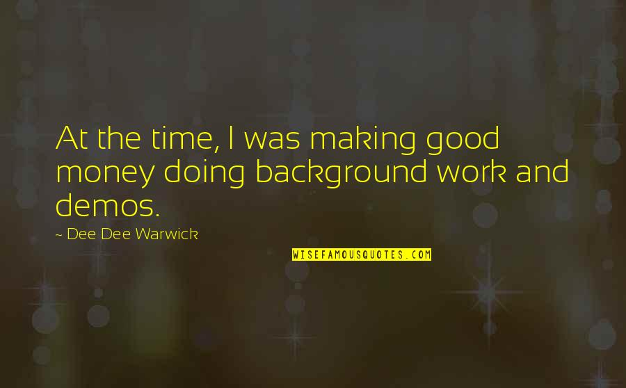 Making Time Quotes By Dee Dee Warwick: At the time, I was making good money