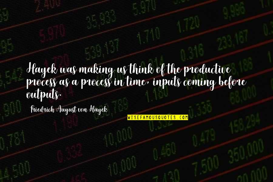 Making Time Quotes By Friedrich August Von Hayek: Hayek was making us think of the productive
