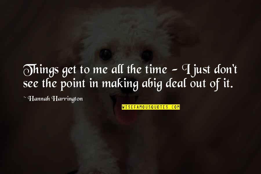 Making Time Quotes By Hannah Harrington: Things get to me all the time -