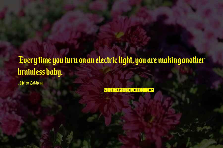 Making Time Quotes By Helen Caldicott: Every time you turn on an electric light,