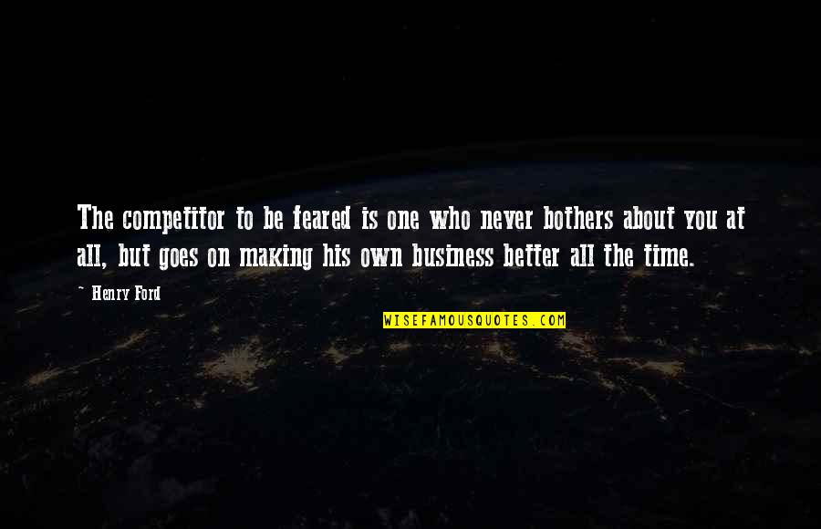 Making Time Quotes By Henry Ford: The competitor to be feared is one who