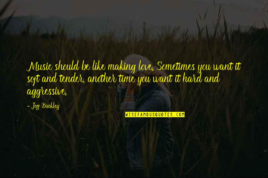 Making Time Quotes By Jeff Buckley: Music should be like making love. Sometimes you