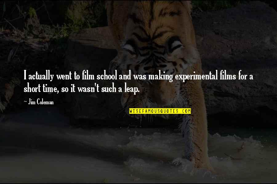 Making Time Quotes By Jim Coleman: I actually went to film school and was