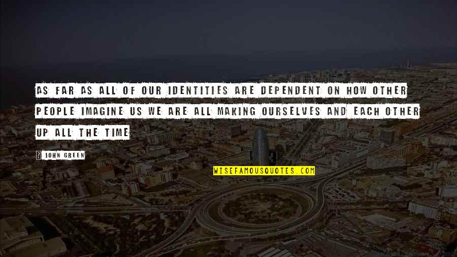 Making Time Quotes By John Green: As far as all of our identities are