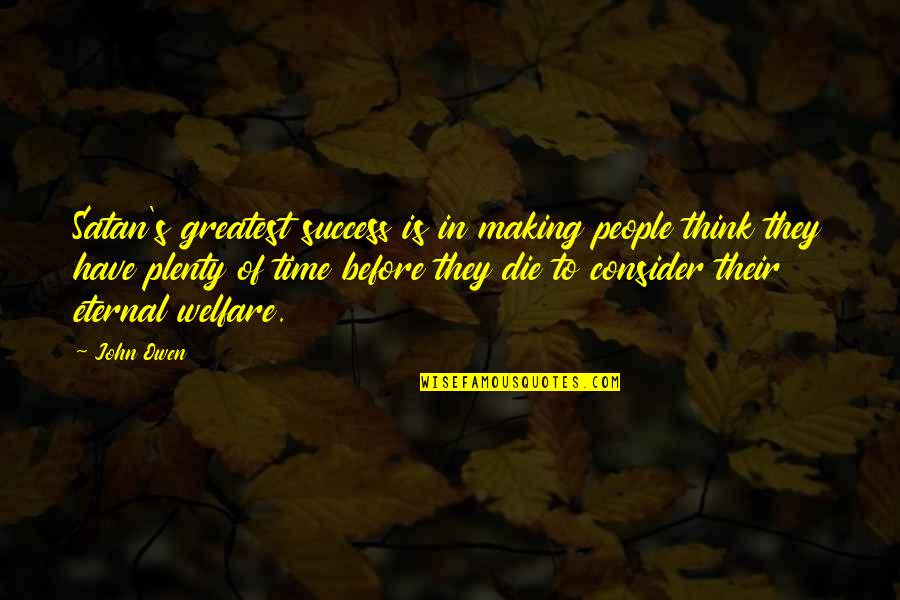 Making Time Quotes By John Owen: Satan's greatest success is in making people think