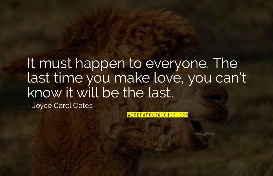 Making Time Quotes By Joyce Carol Oates: It must happen to everyone. The last time