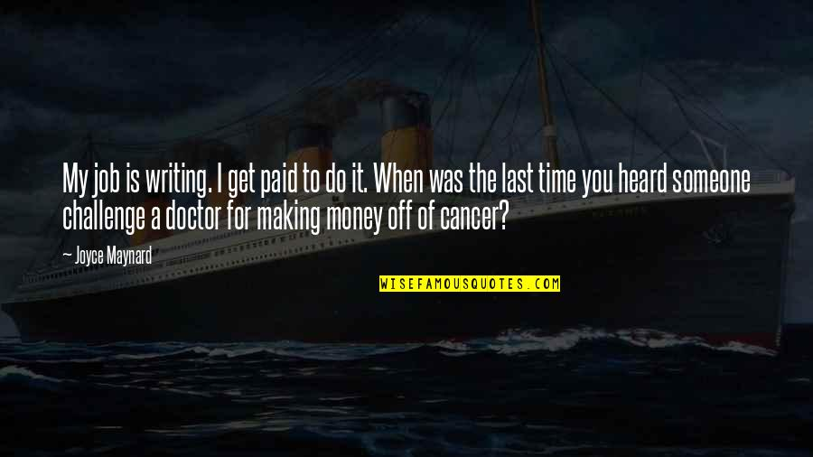 Making Time Quotes By Joyce Maynard: My job is writing. I get paid to
