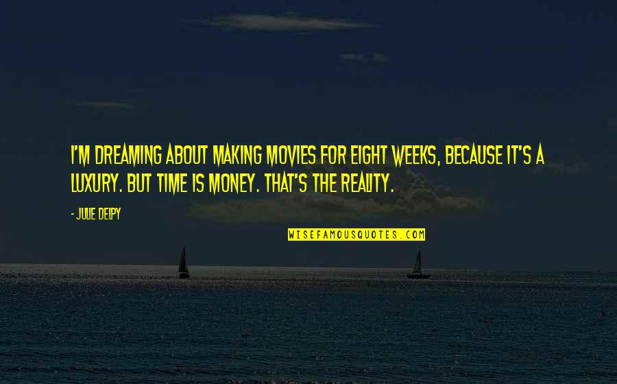 Making Time Quotes By Julie Delpy: I'm dreaming about making movies for eight weeks,