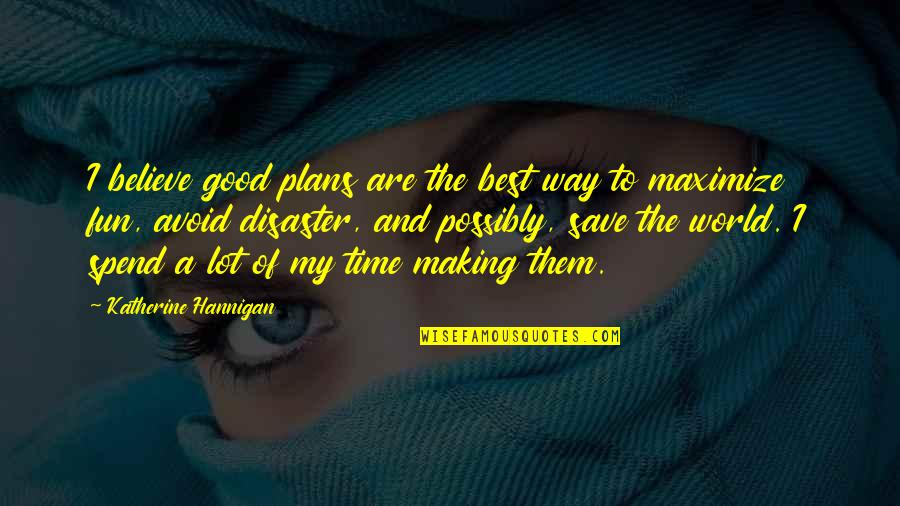 Making Time Quotes By Katherine Hannigan: I believe good plans are the best way