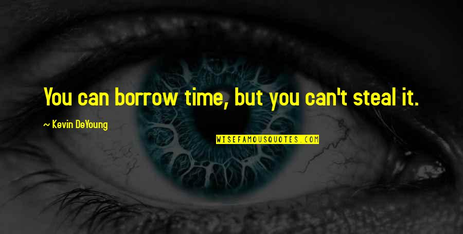Making Time Quotes By Kevin DeYoung: You can borrow time, but you can't steal