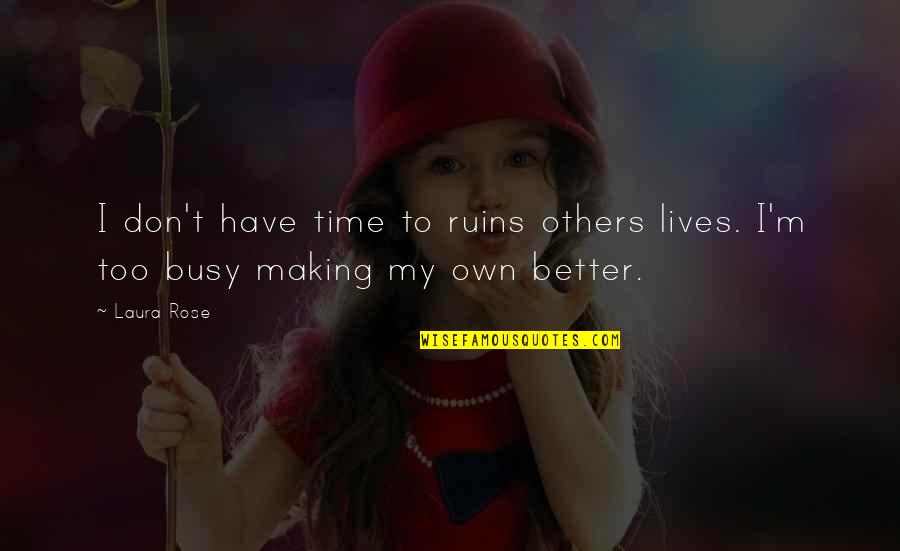 Making Time Quotes By Laura Rose: I don't have time to ruins others lives.