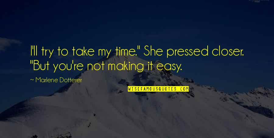 """Making Time Quotes By Marlene Dotterer: I'll try to take my time."""" She pressed"""