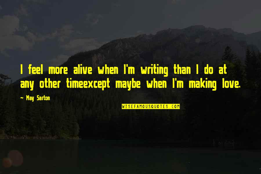 Making Time Quotes By May Sarton: I feel more alive when I'm writing than