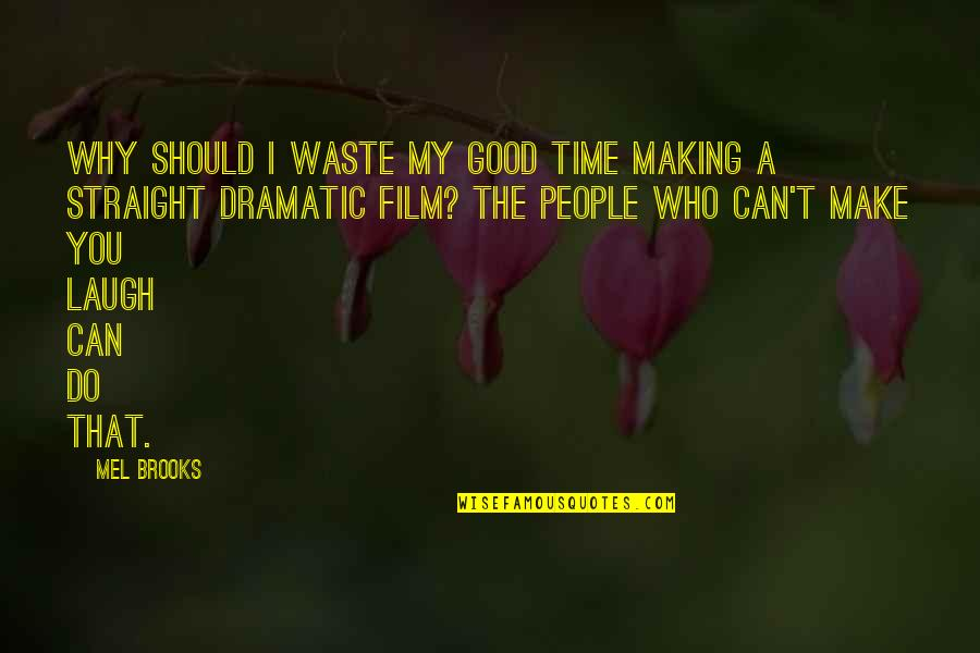 Making Time Quotes By Mel Brooks: Why should I waste my good time making