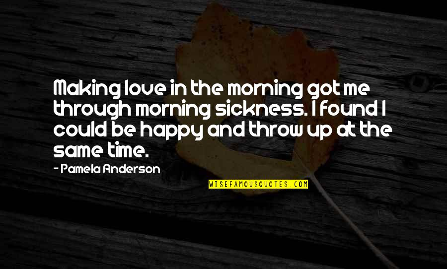 Making Time Quotes By Pamela Anderson: Making love in the morning got me through