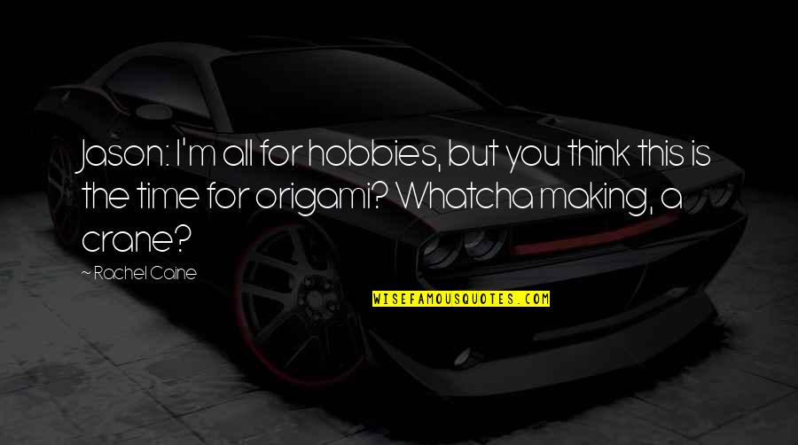 Making Time Quotes By Rachel Caine: Jason: I'm all for hobbies, but you think
