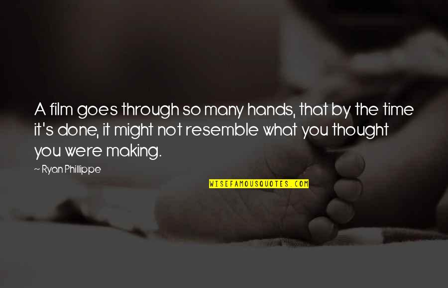 Making Time Quotes By Ryan Phillippe: A film goes through so many hands, that