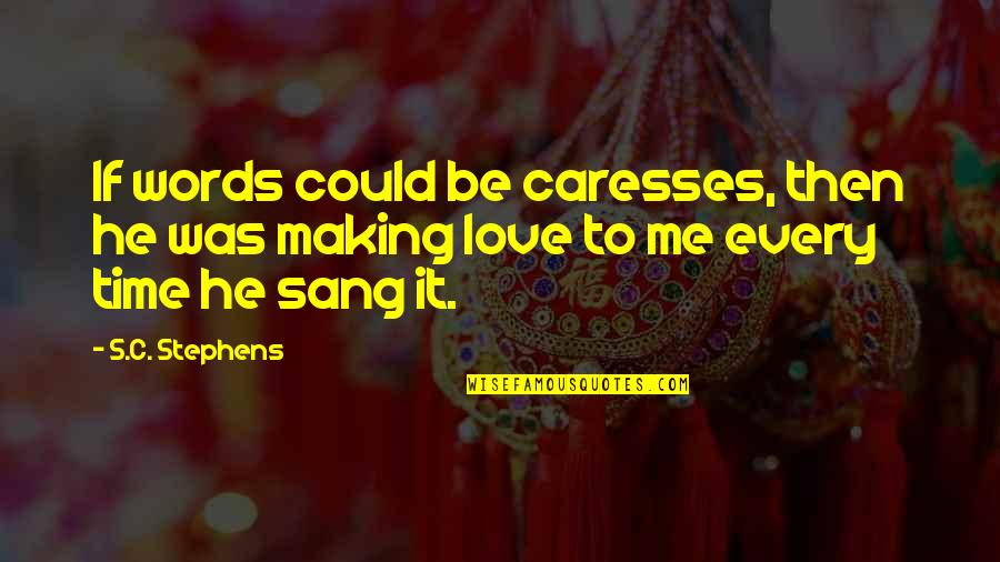 Making Time Quotes By S.C. Stephens: If words could be caresses, then he was