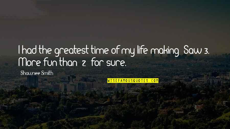 Making Time Quotes By Shawnee Smith: I had the greatest time of my life