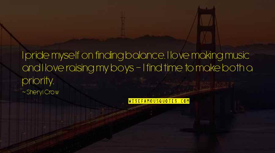 Making Time Quotes By Sheryl Crow: I pride myself on finding balance. I love