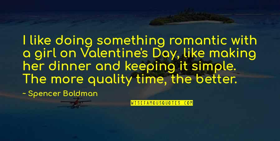 Making Time Quotes By Spencer Boldman: I like doing something romantic with a girl